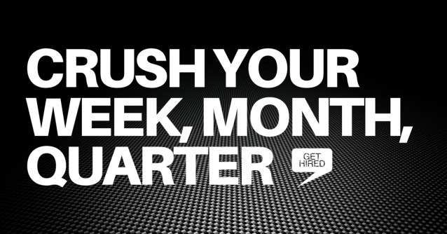 CRUSH YOUR WEEK, MONTH & QUARTER